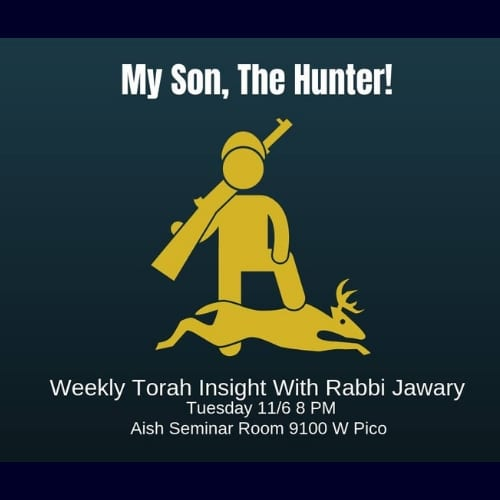 Weekly Torah Insights with Rabbi Jawary, My Son The Hunter - Aish LA Website