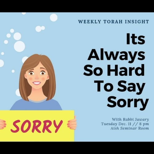 Weekly Torah Insights with Rabbi jawary, It's Always Hard To Say Sorry - Aish LA Website