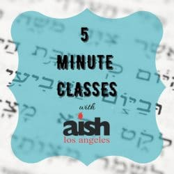 5 minute Classes - Aish Los Angeles Website