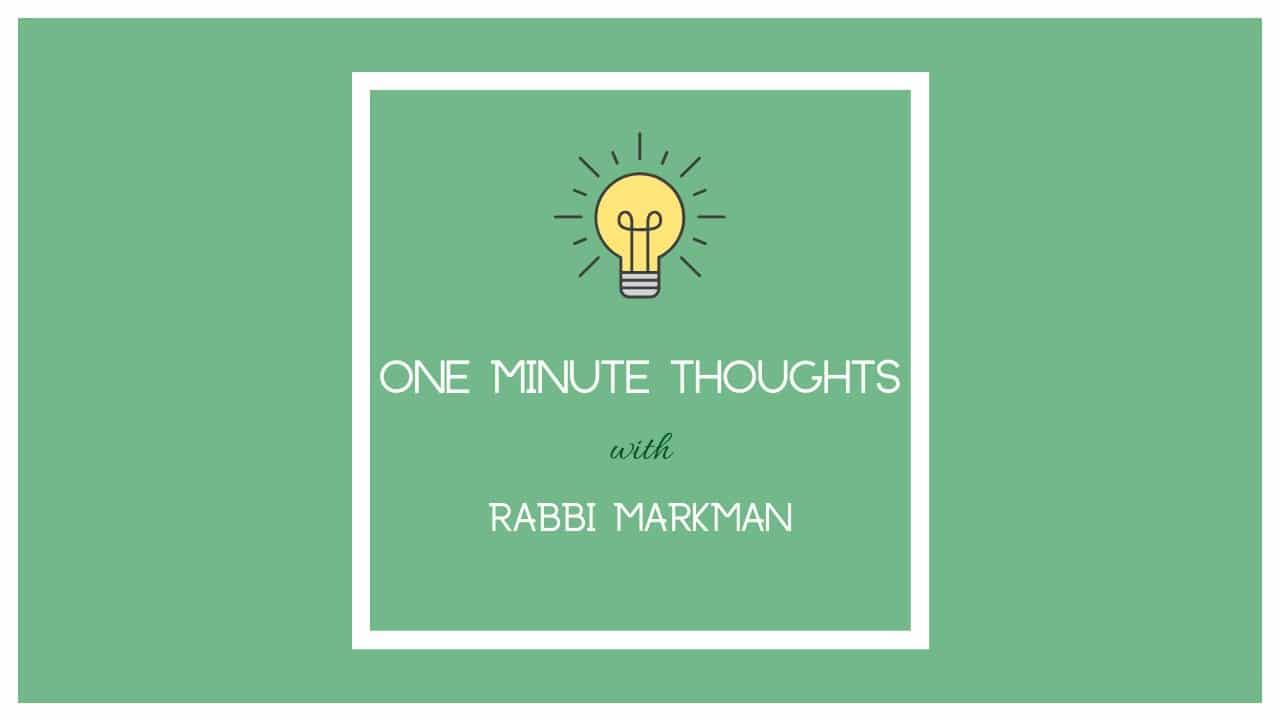 One Minute Thoughts with Rabbi Markman - Aish LA